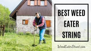 The Best Weed Eater String for Your Perfect Garden